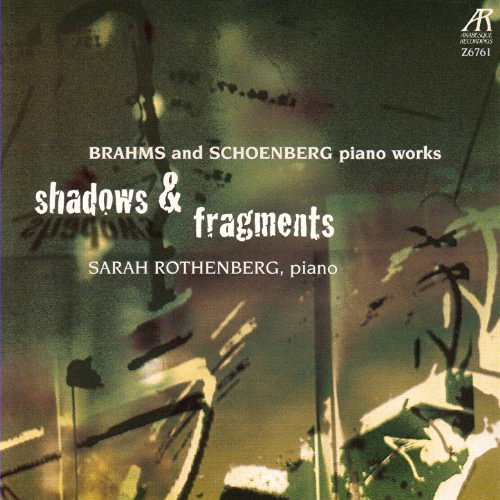 sarah rothenberg, brahms,schoenberg,piano works, Shadows & Fragments